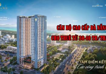 Căn hộ cao cấp ở Đà Nẵng cho thuê từ 30- 40 tr/tháng