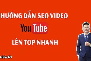 Hướng dẫn cách seo video youtube lên top nhanh chóng